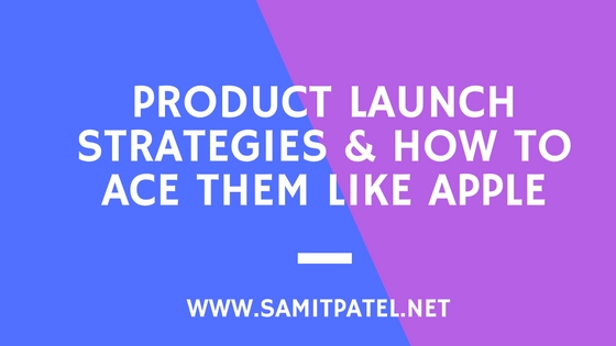 Product Launch Strategies & How to Ace them like Apple